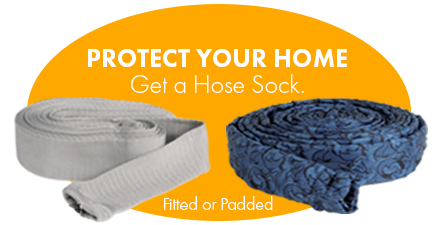 Protect your walls and floors with Hose Socks!